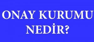 Onay Kurumu (Certifying Authority) Nedir?