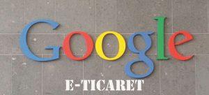 E-Ticaret ve Google İkilisi