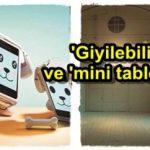 Giyilebilir teknoloji ve mini tablet ilgi görecek promega izmir web tasarım